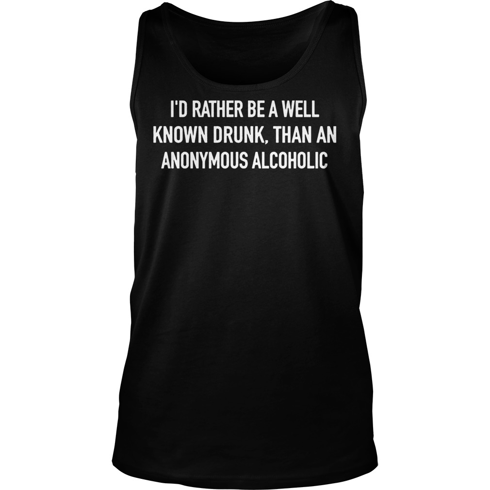 Id Rather Well Known Drunk Anonymous Alcoholic Tank Top