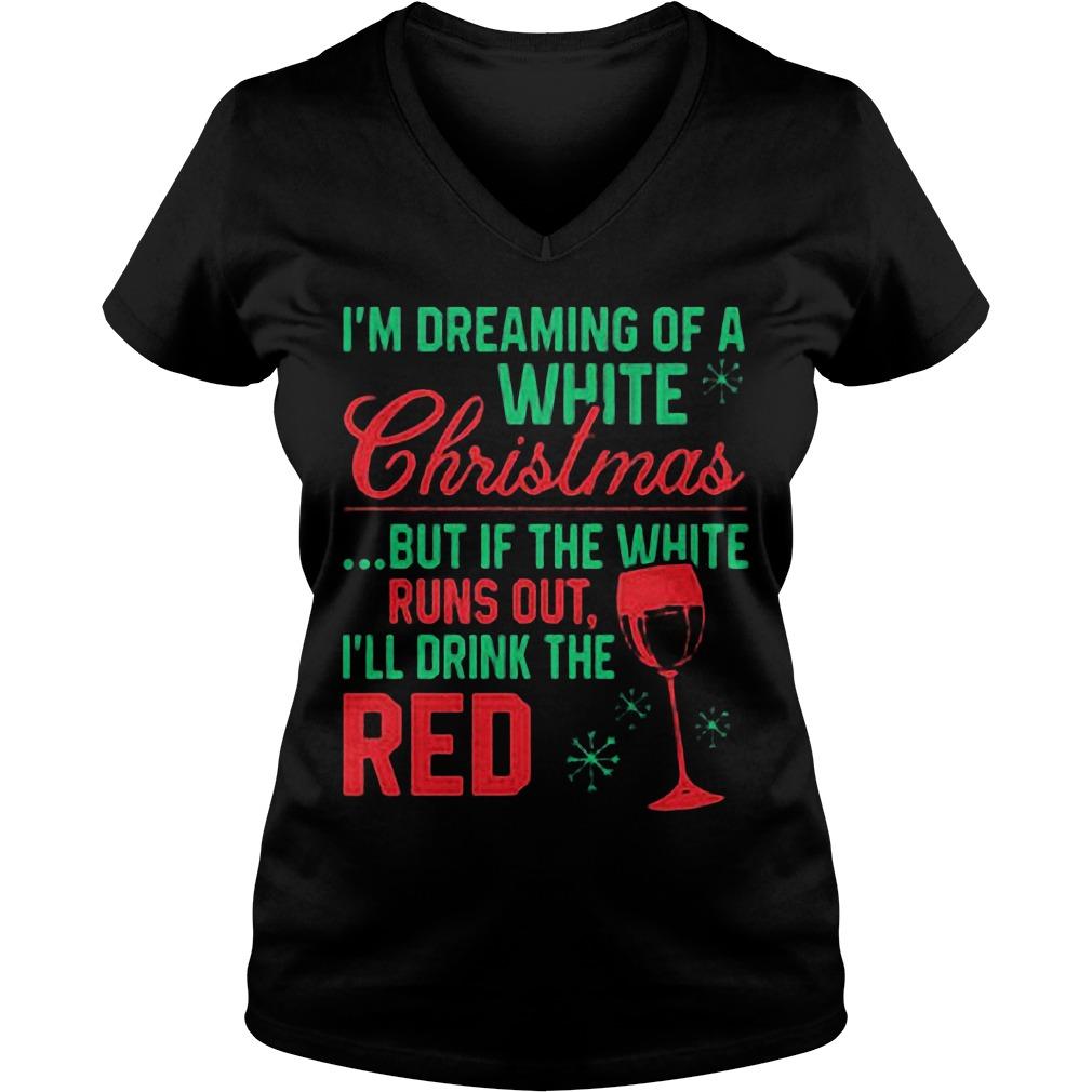 Im Dreaming White Christmas White Runs Ill Drink Red Sweat Shirt Hoodie Sweater Longsleeve V Neck