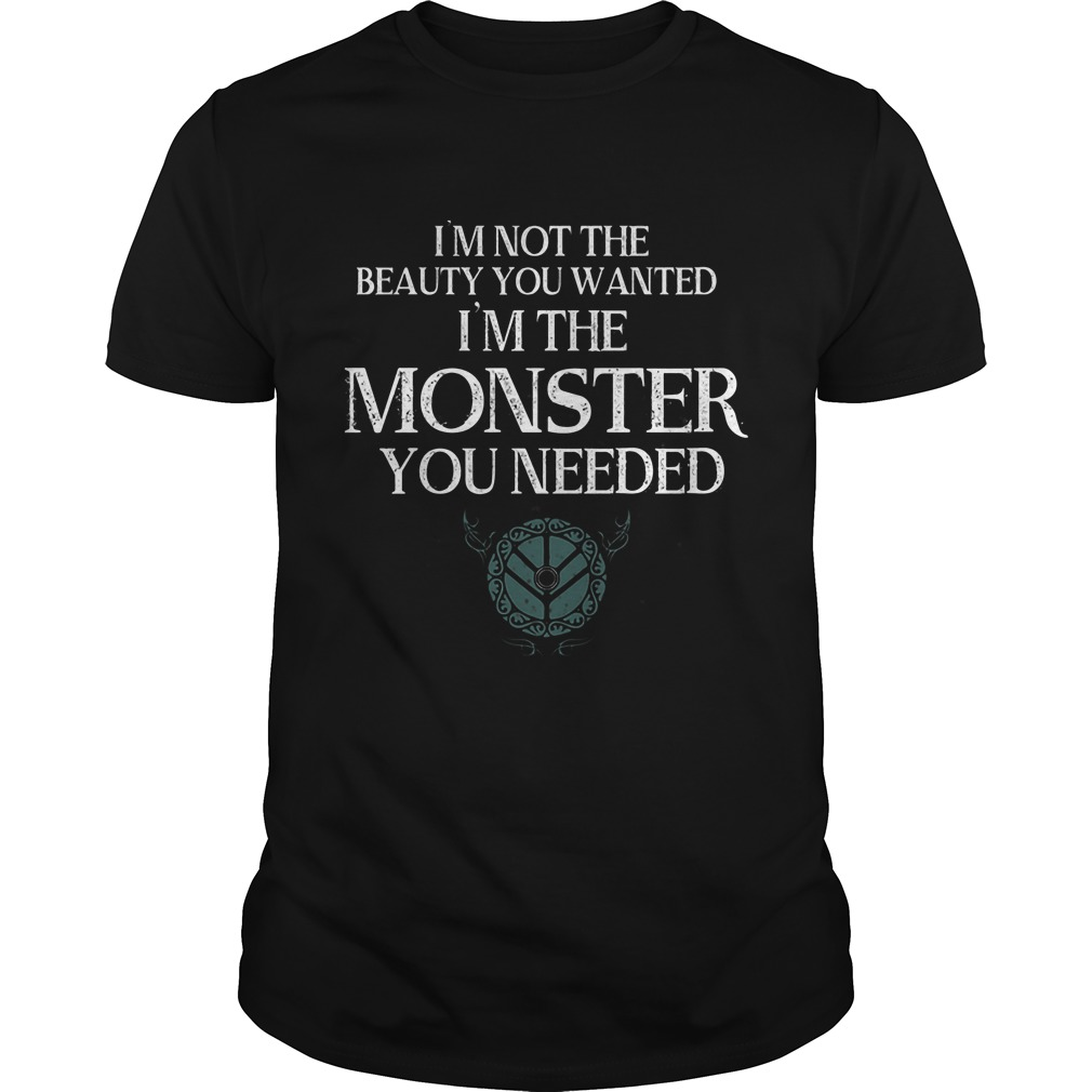 Im Not Beauty Wanted Im Monster Needed Guystee