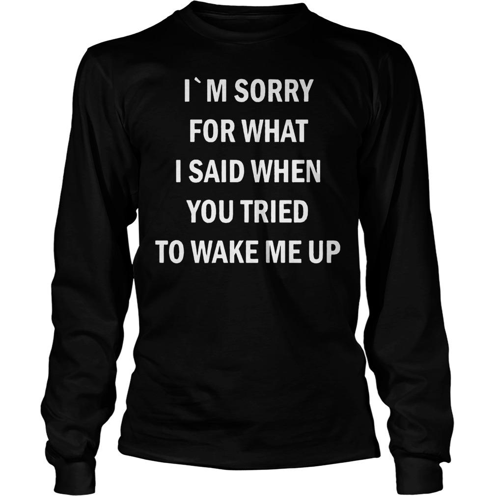 Im Sorry Said Tried Wake Longsleeve Tee