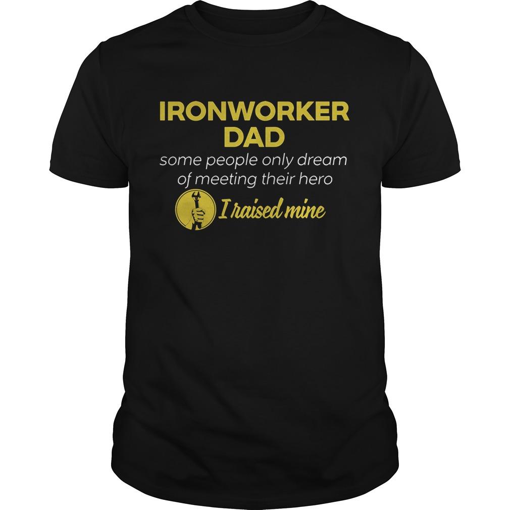 Ironworker Dad People Dream Meeting Hero Raised Mine Guystee