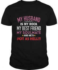 My Husband Is My Rock My Best Friend My Soulmate And Hes Hot As Hell Guys Tee