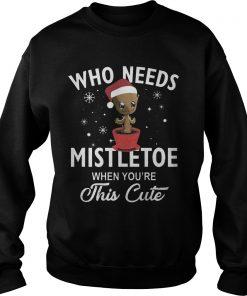 Needs Mistletoe Youre Cute Groot Baby Sweat Shirt