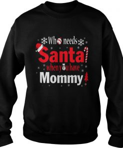 Needs Santa Mommy Sweat Sweat Shirt
