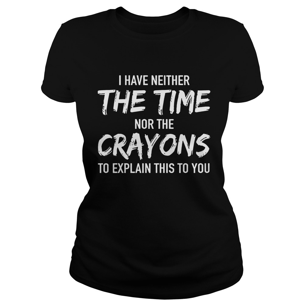 Neither Time Crayons Explain Ladies Tee