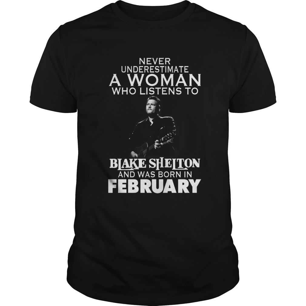 Never Underestimate A Woman Who Listens To Blake Shelton And Was Born In February Shirt