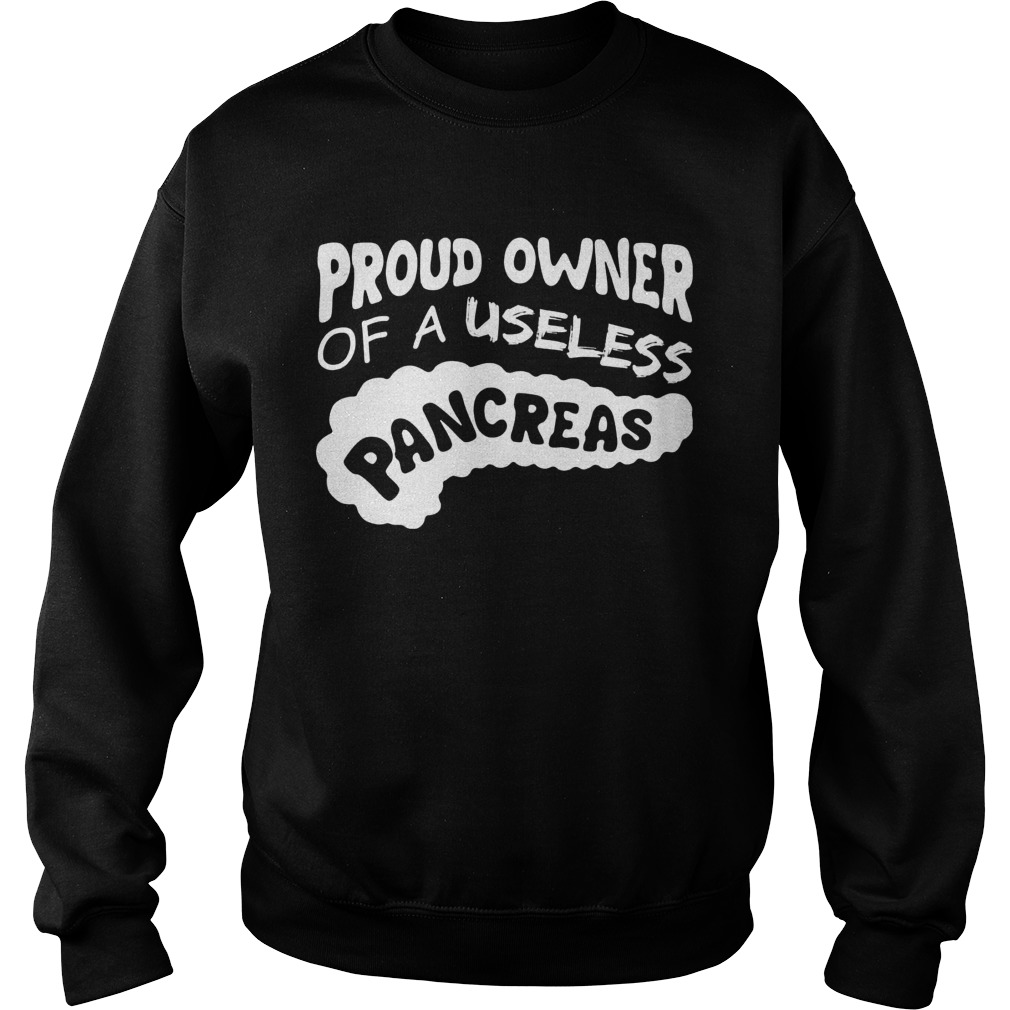 Proud Owner Useless Pancreas Diabetes Sweat Shirt