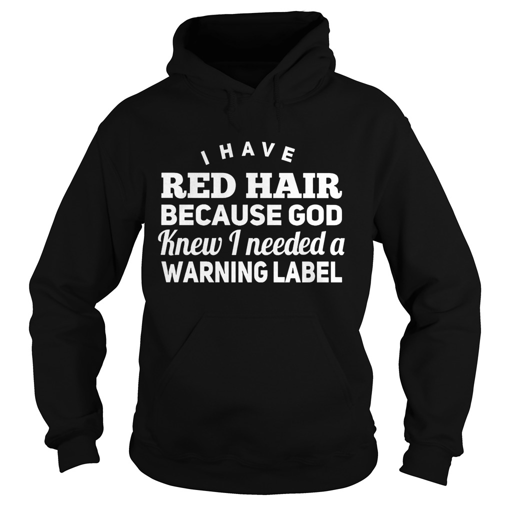 Red Hair God Knew Needed Warning Label Hoodie