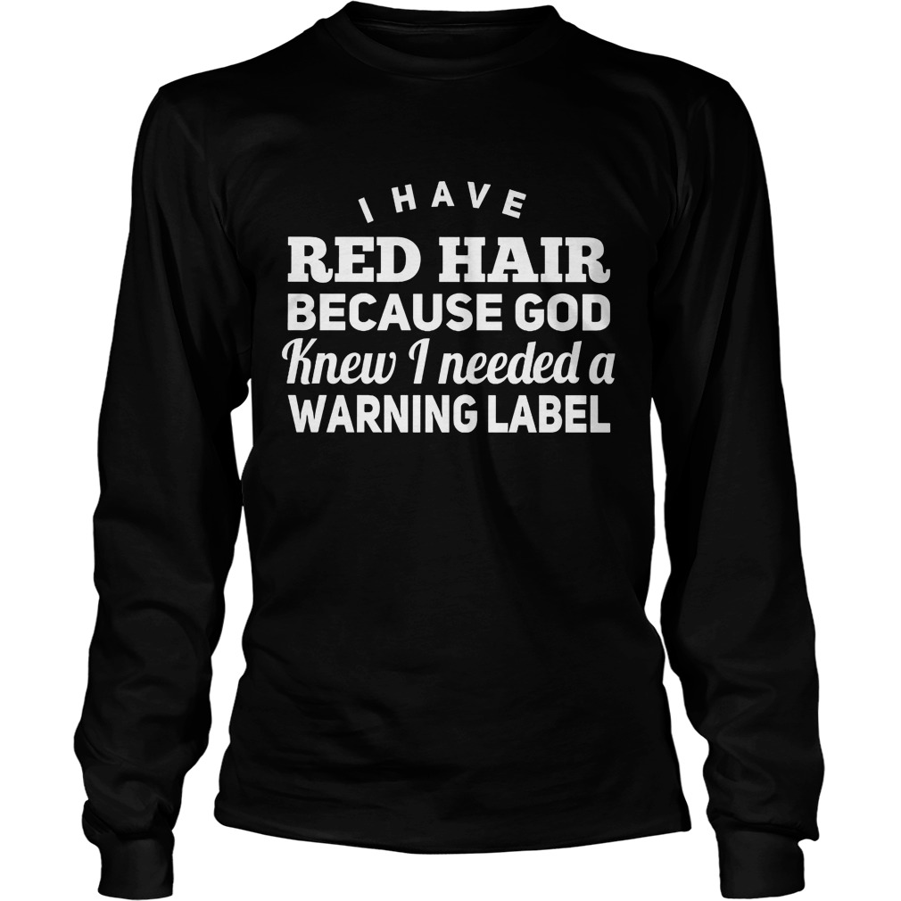 Red Hair God Knew Needed Warning Label Longsleeve
