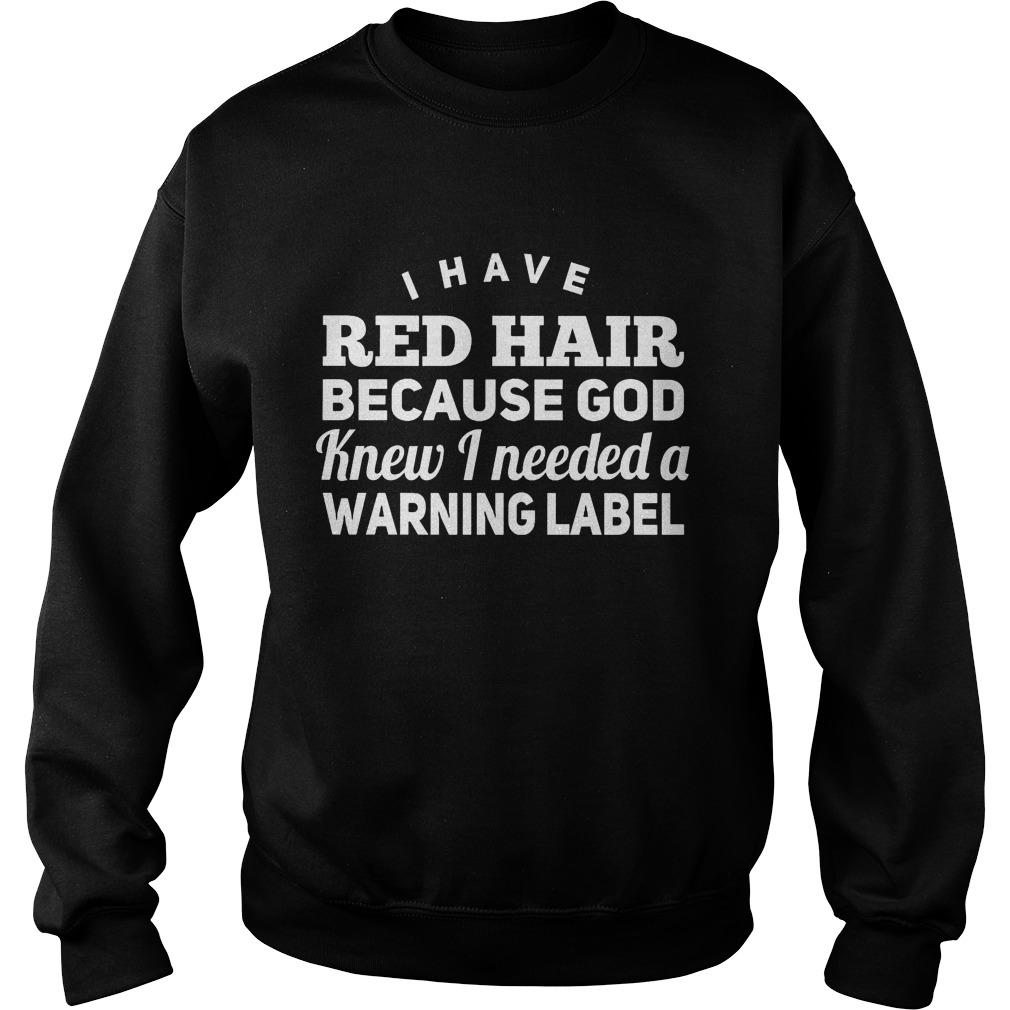 Red Hair God Knew Needed Warning Label Sweatshirt