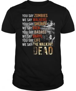 Say Zombies Say Walkers Say Rick Daryl Say Badass Life Guys Tee