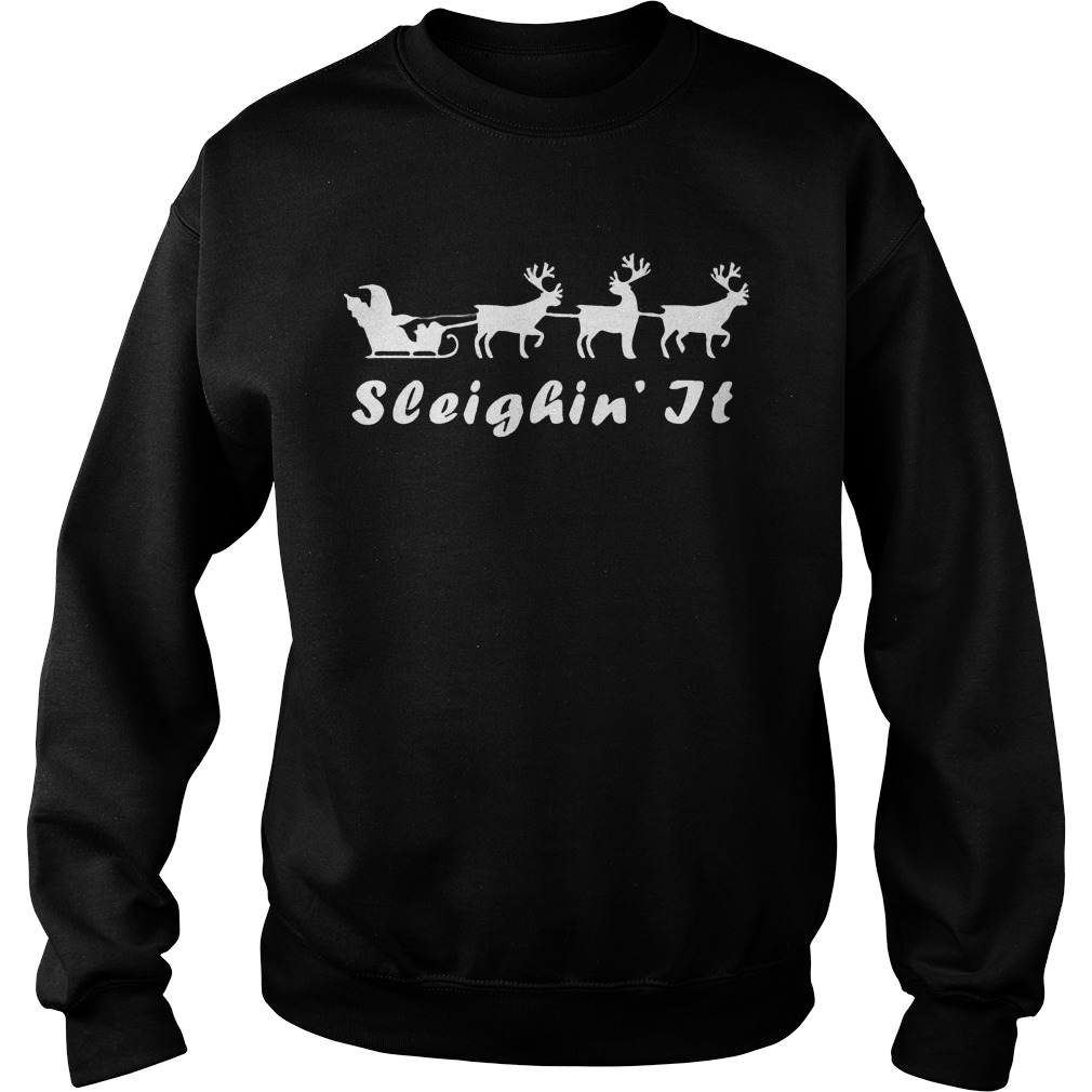 Sleighin Christmas Sweat Shirt Hoodie Sweater Longsleeve Sweater