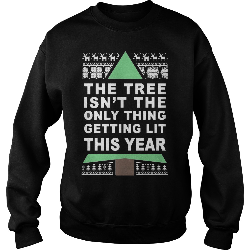 The Tree Isnt The Only Thing Getting Lit This Year Sweat Shirt