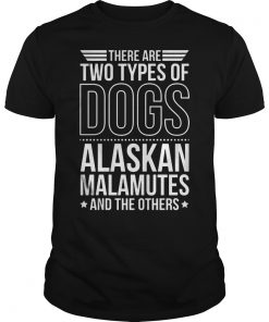 Two Types Dogs Alaskan Malumutes Others Shirt