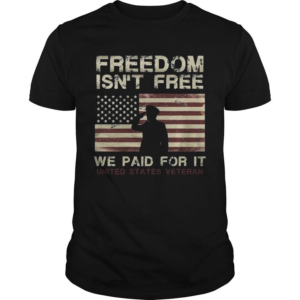 Freedom Isn't Free We Paid For It United States Veteran Guys Tee