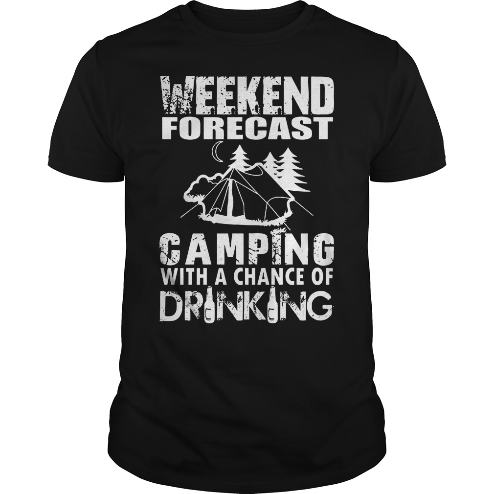 Weekend Forecast Camping Chance Drinking Guys Tee