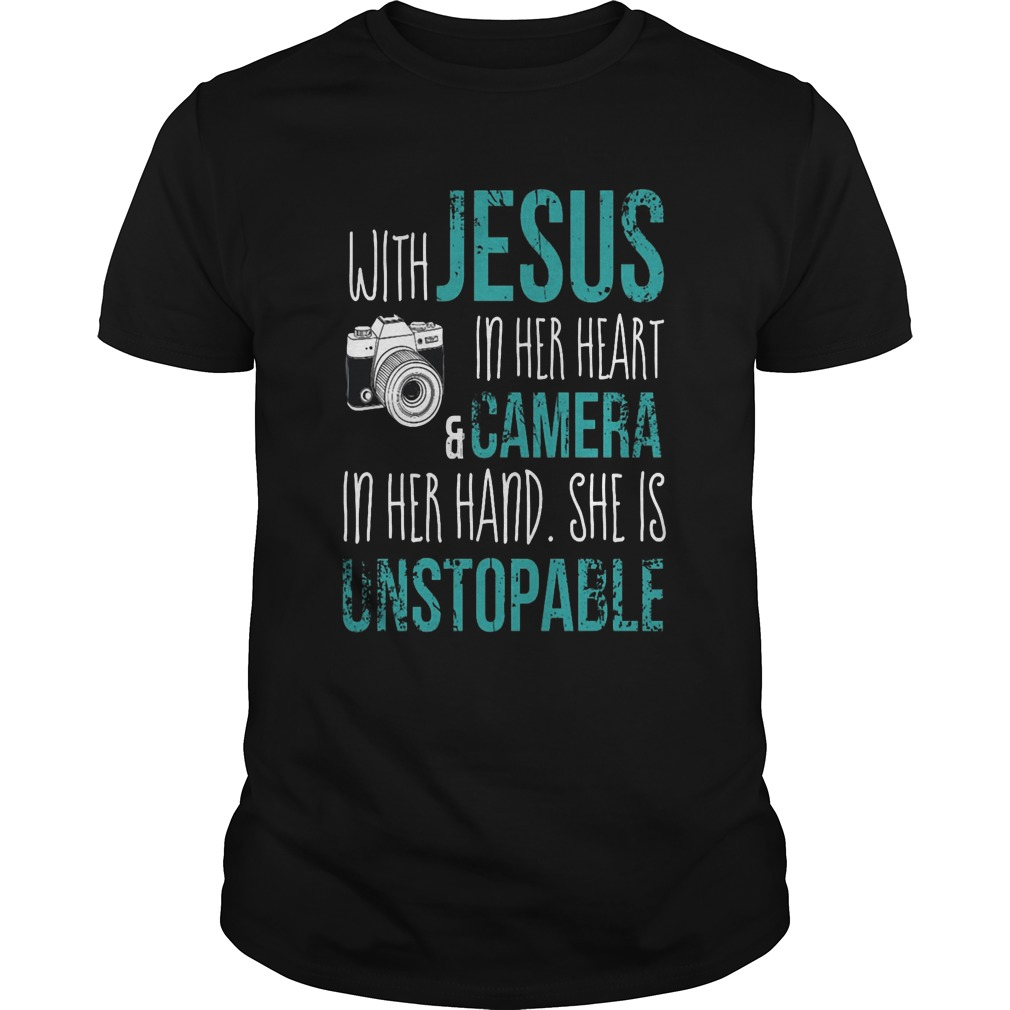 With Jesus In Her Heart Camera In Her Hand She Is Unstopable Guys Tee