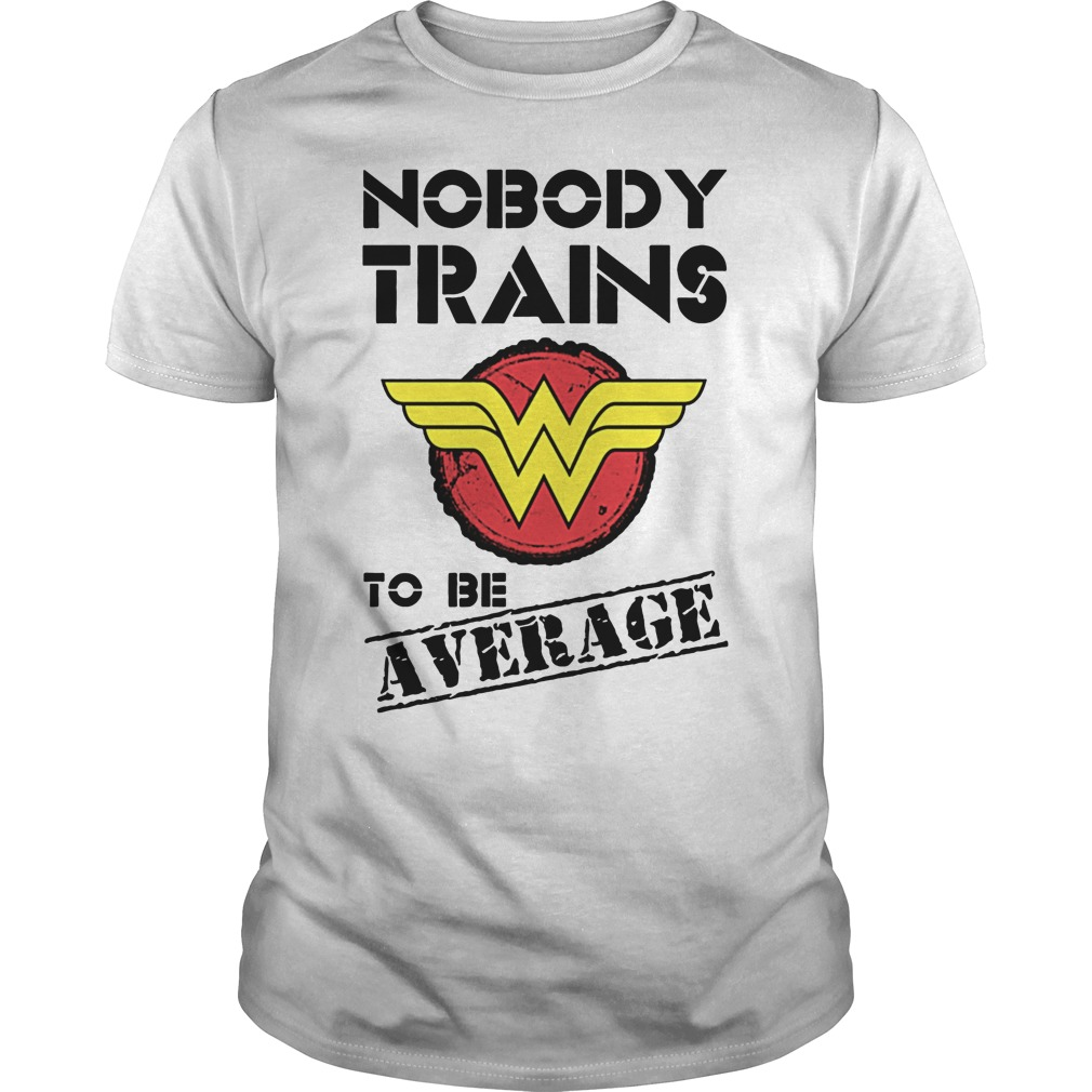 Wonder Woman Nobody Trains Average Guys Tee