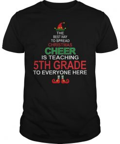 Christmas Cheer Is Teaching 5th Grade To Everyone Here Shirt