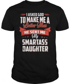 Asked God Make Better Man Sent Smartass Daughter Guys Tee