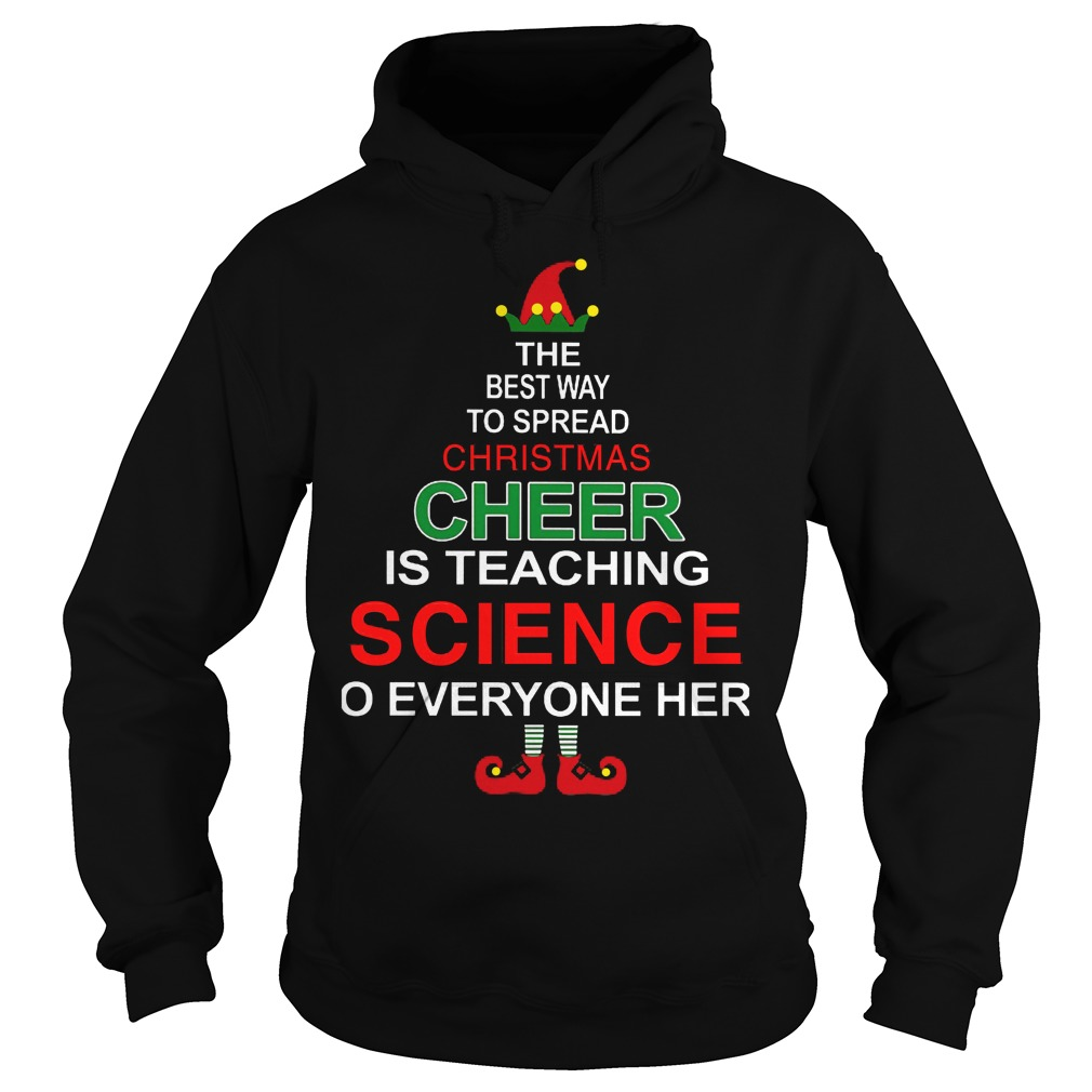 Best Way Spreadchristmas Cheer Teaching Science Everyone Hoodie