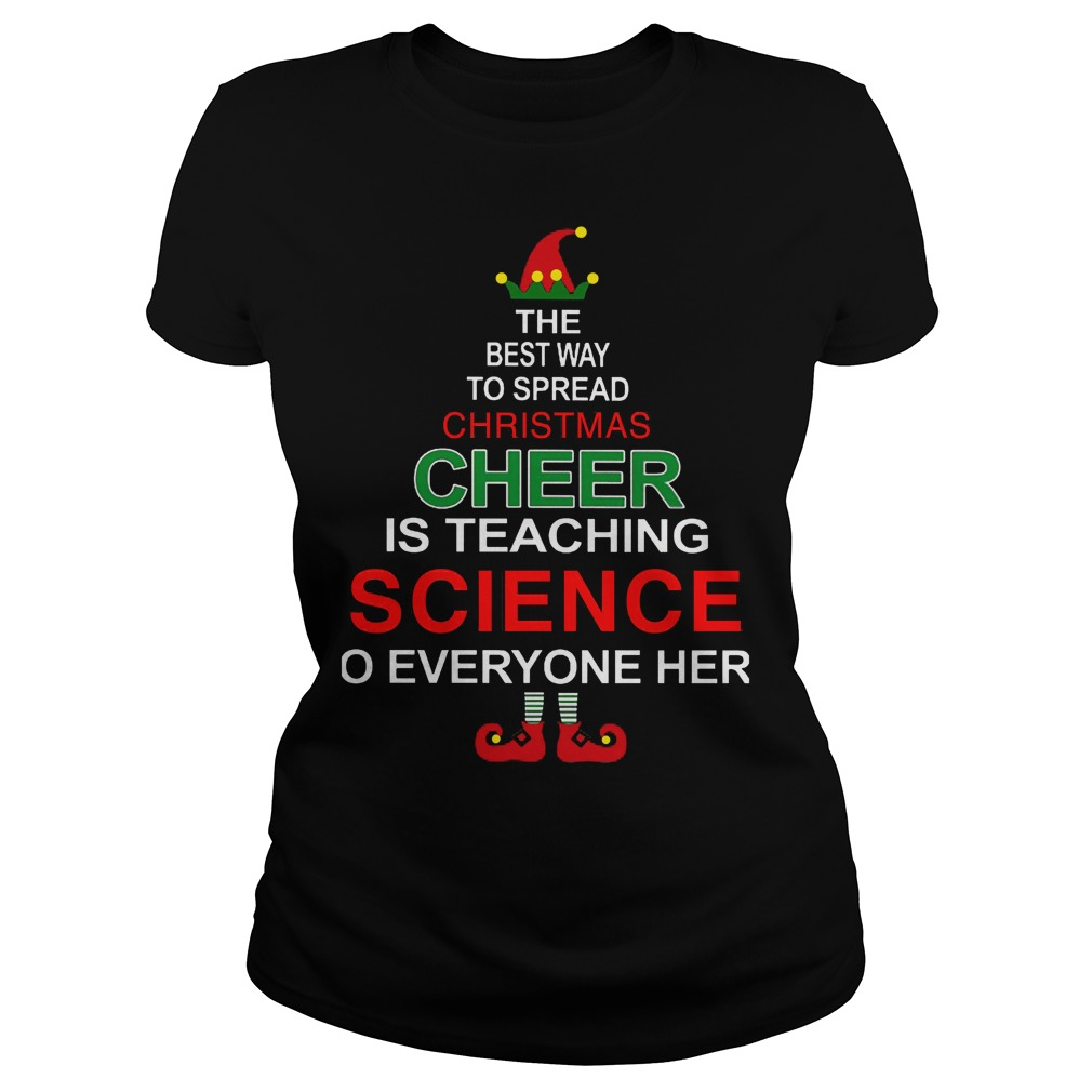 Best Way Spreadchristmas Cheer Teaching Science Everyone Ladies Tee
