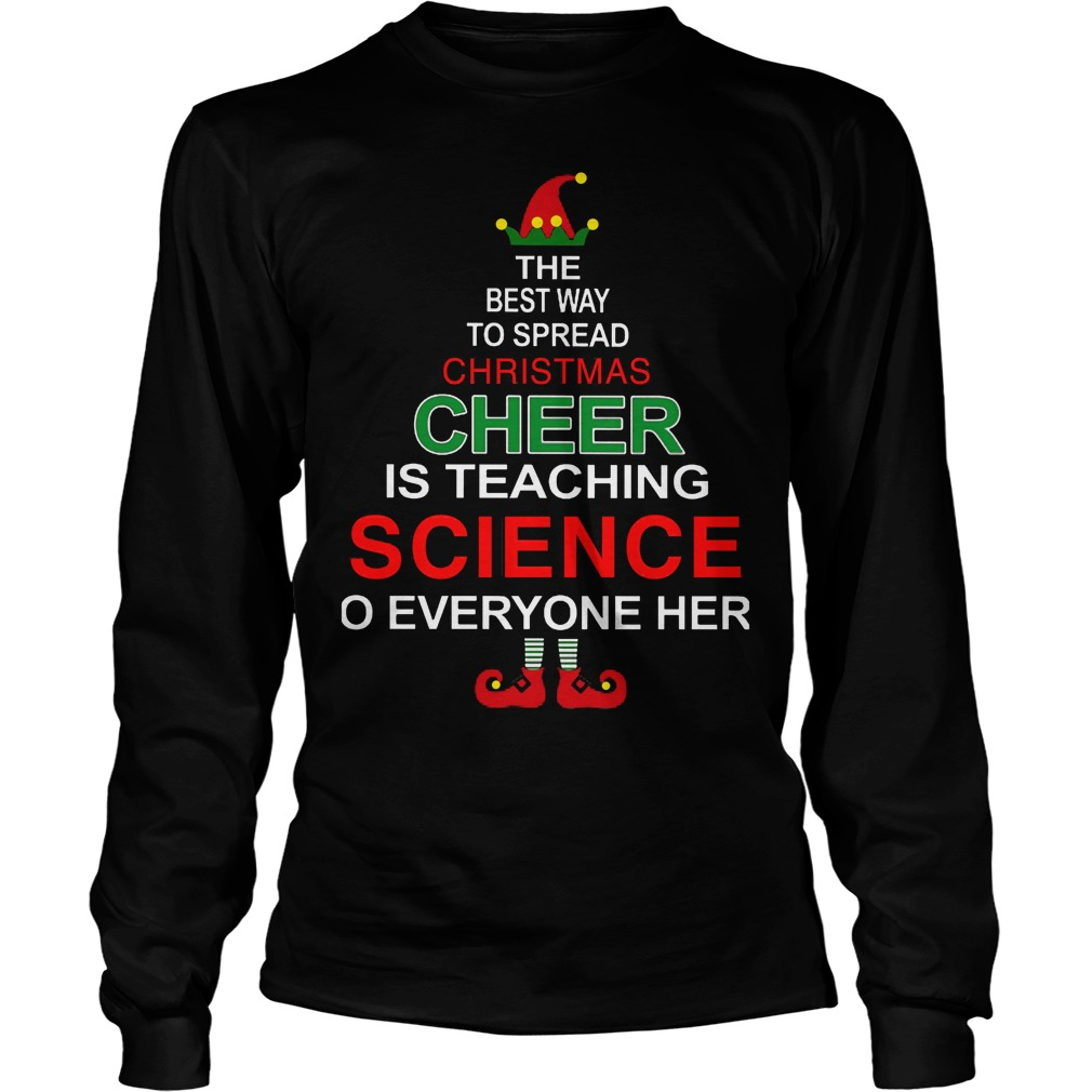 Best Way Spreadchristmas Cheer Teaching Science Everyone Longsleeve