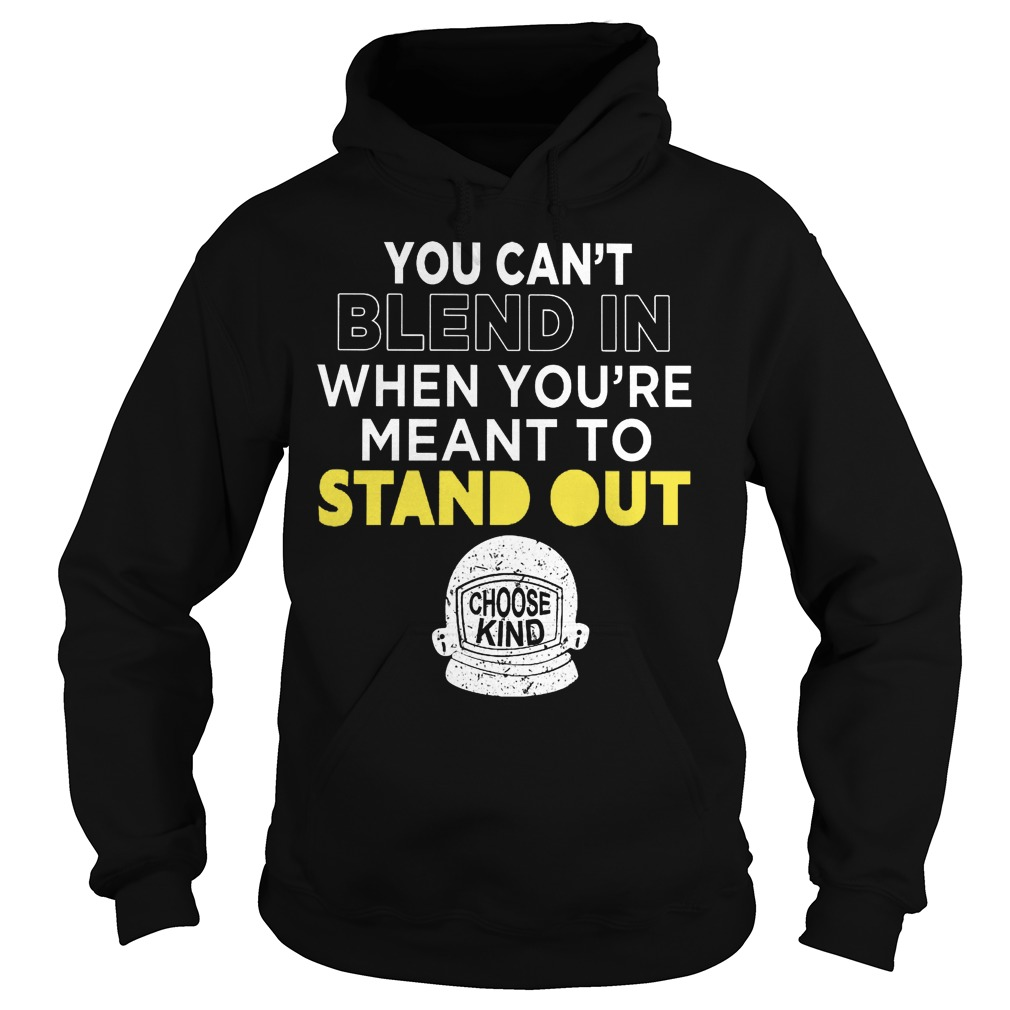 Cant Blend Youre Meant Stand Hoodie