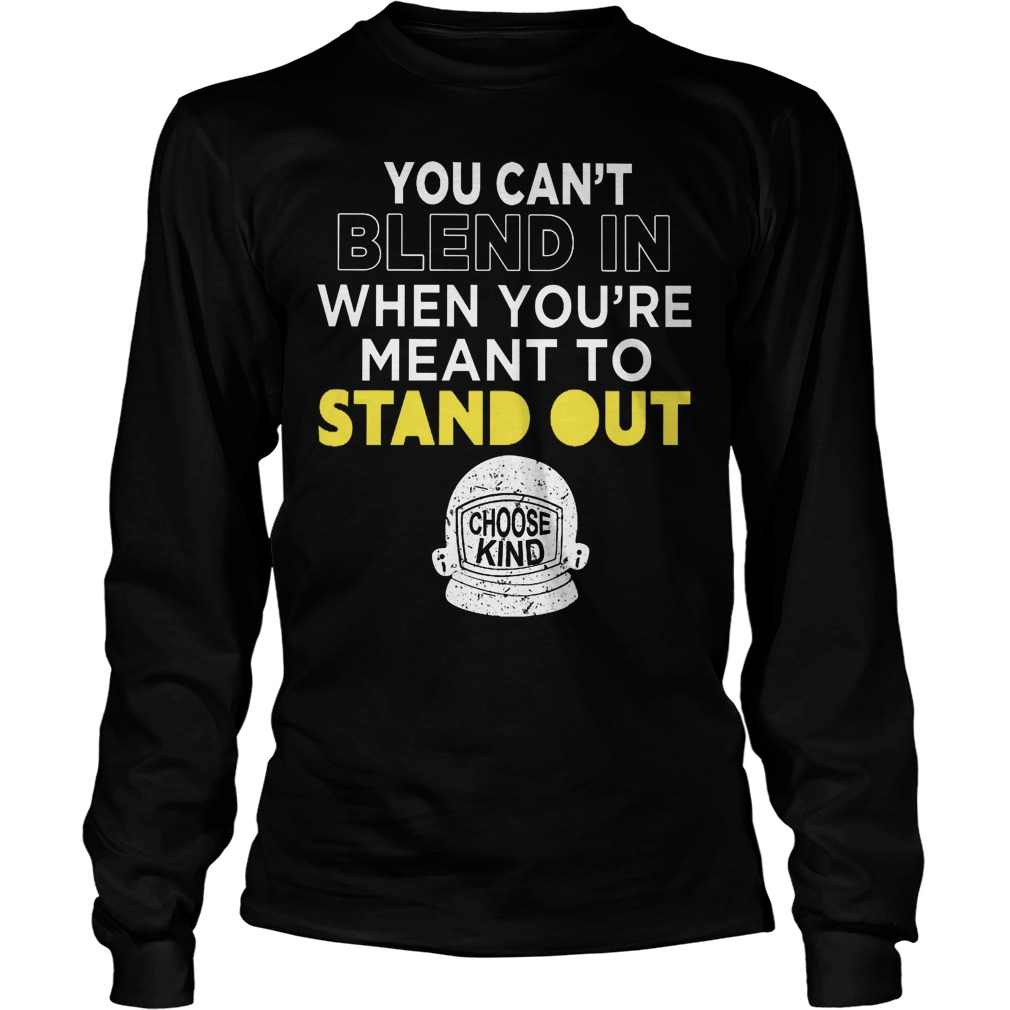 Cant Blend Youre Meant Stand Longsleeve