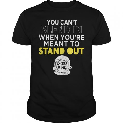 Cant Blend Youre Meant Stand Shirt