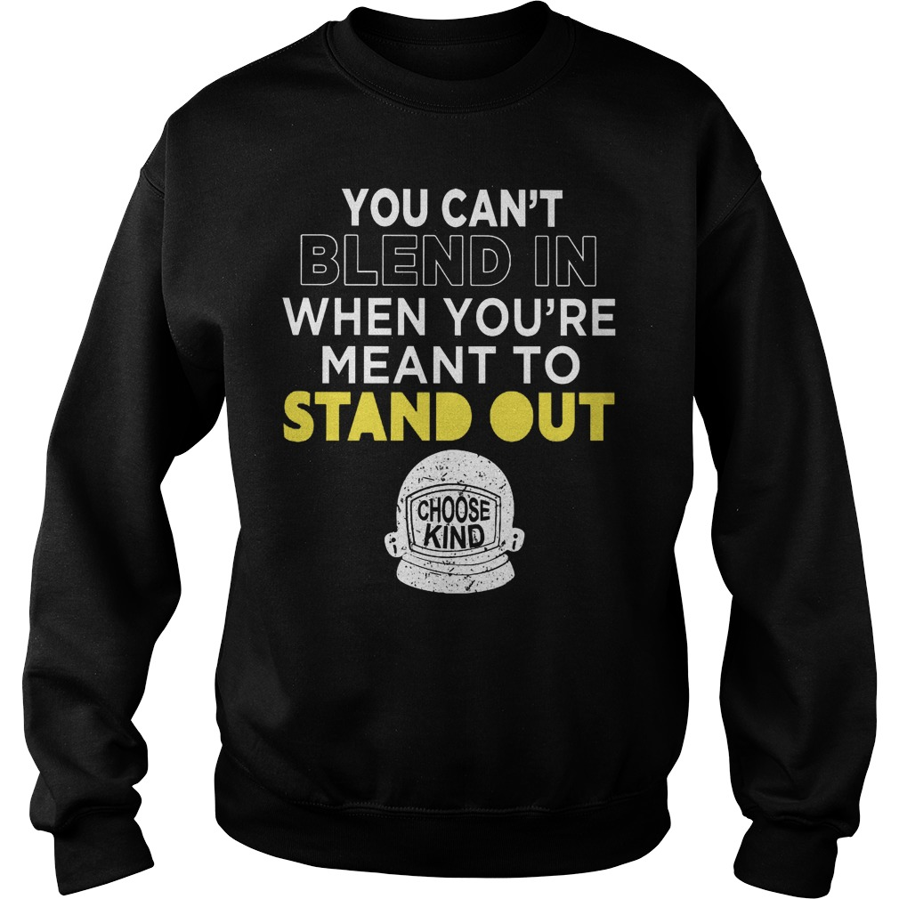 Cant Blend Youre Meant Stand Sweatshirt