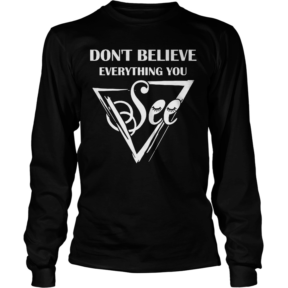 Dont Believe Everything See Longsleeve