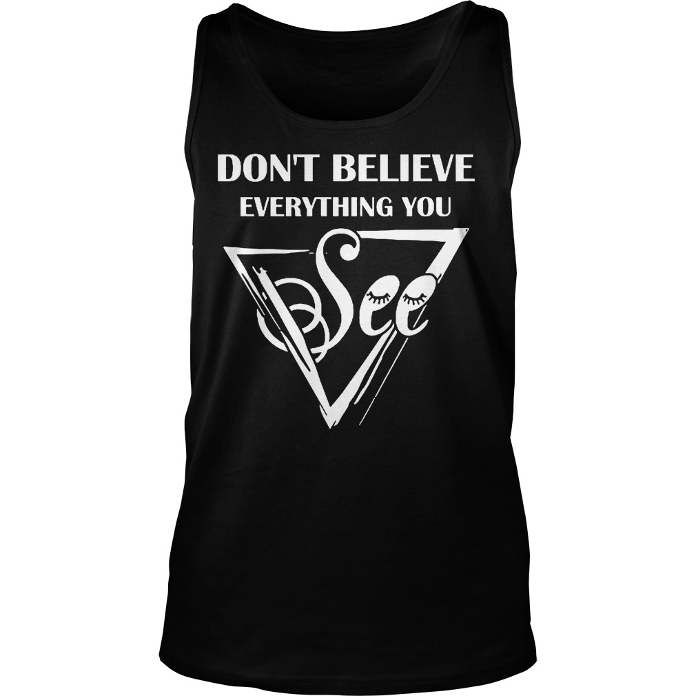 Dont Believe Everything See Tanktop