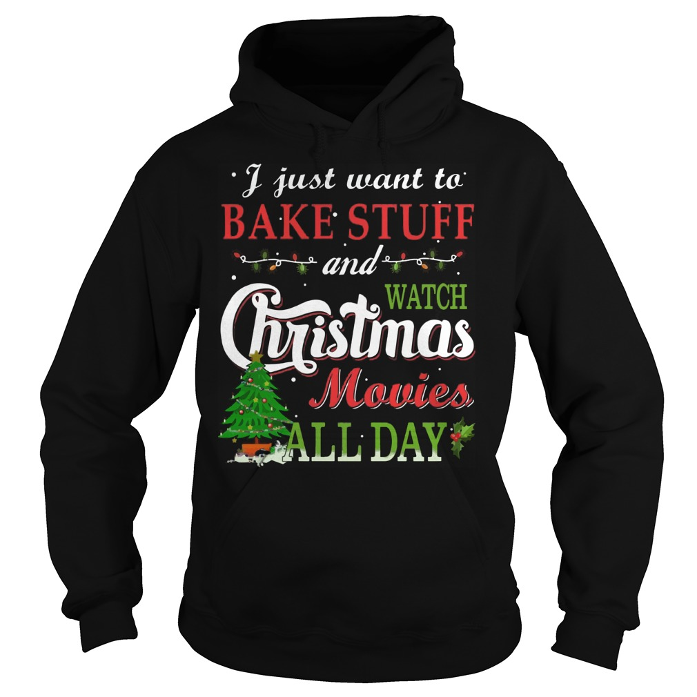 Just Want Bake Stuff Watch Christmas Movies Day Hoodie