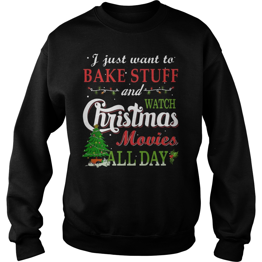 Just Want Bake Stuff Watch Christmas Movies Day Sweater