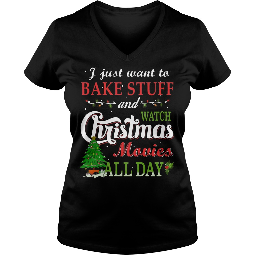 Just Want Bake Stuff Watch Christmas Movies Day Vneck
