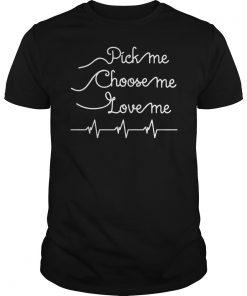 Pick Choose Love Shirt