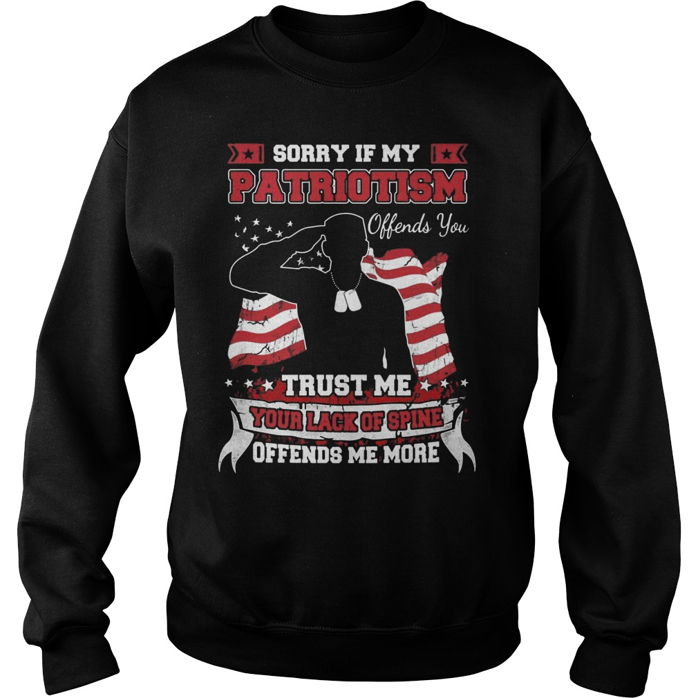 Sorry Patriotism Offends Trust Lack Spine Offends Sweat Shirt