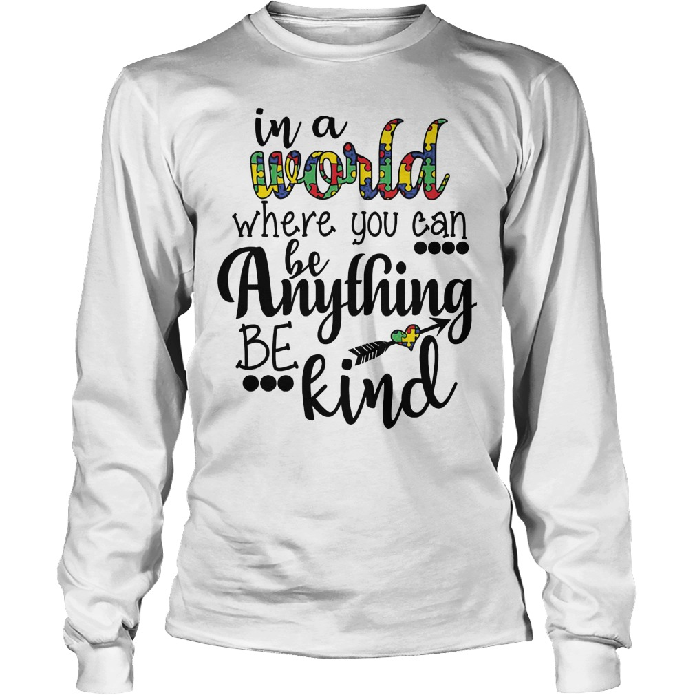 In A World Where You Can Be Anything Be Kind Longsleeve