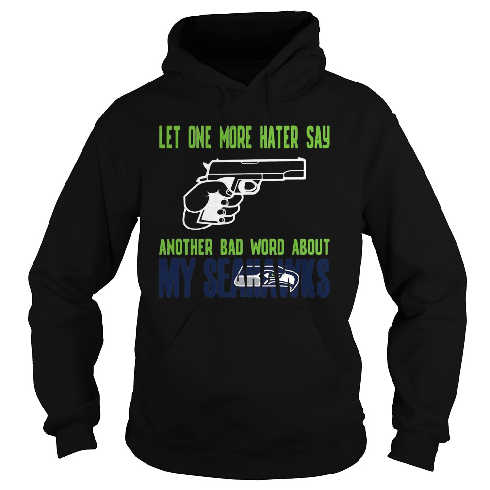 Let One More Hater Say Another Bad Word About My Seahawks Hoodie