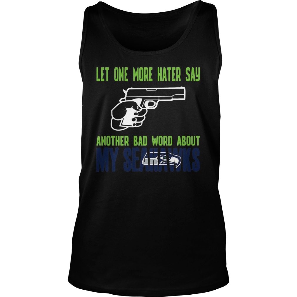 Let One More Hater Say Another Bad Word About My Seahawks Tanktop