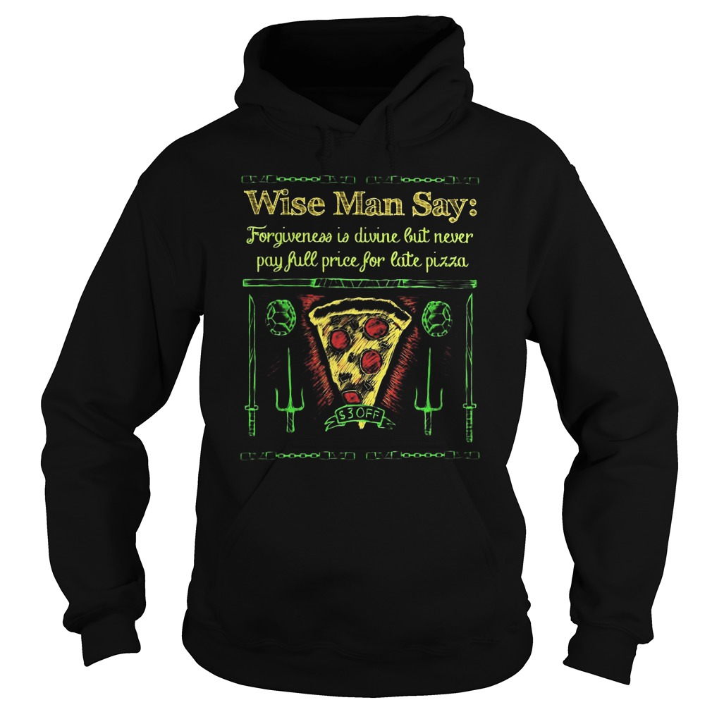 Wise Man Say Forgiveness Is Divine But Never Pay Full Price For Late Pizza Hoodie