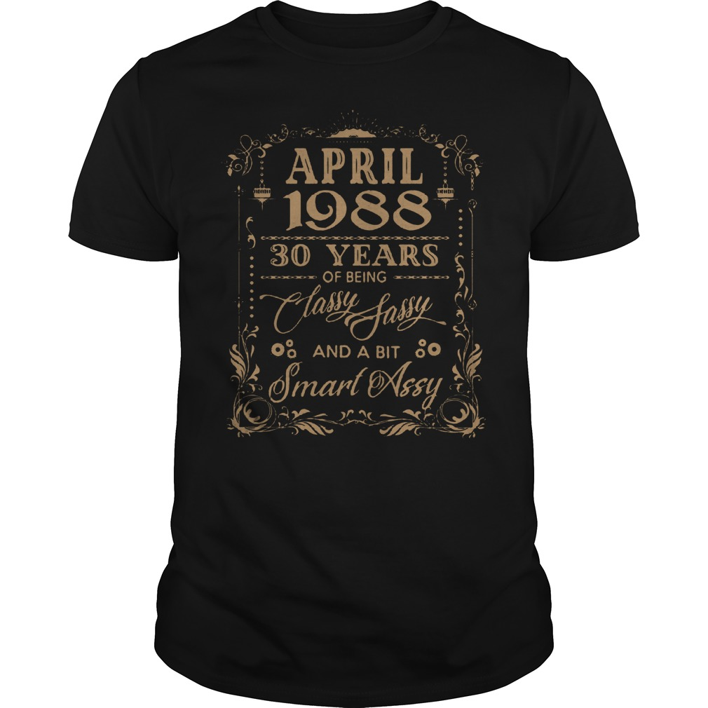 April 1988 30 Years Of Being Classy Sassy And A Bit Smart Assy Shirt
