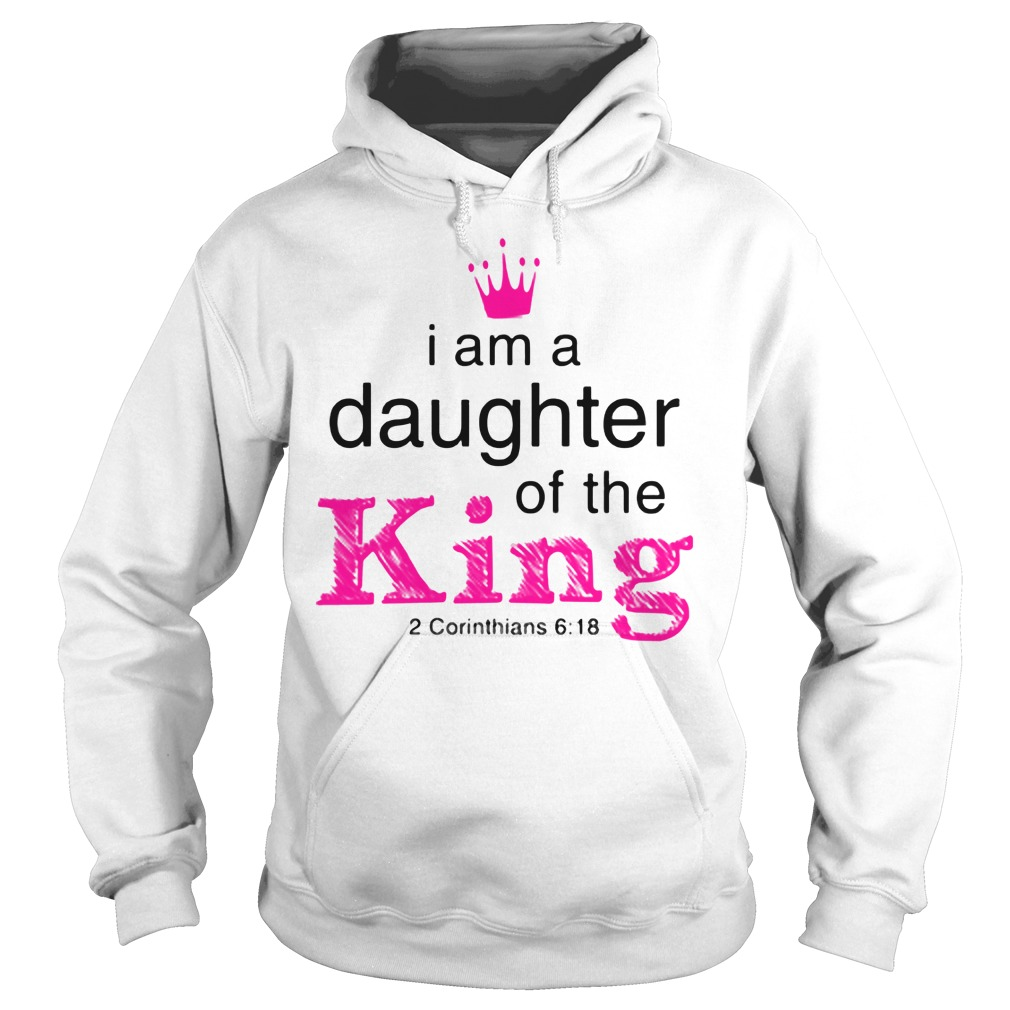 I Am A Daughter Of The King 2 Corinthians 6 18 Hoodie