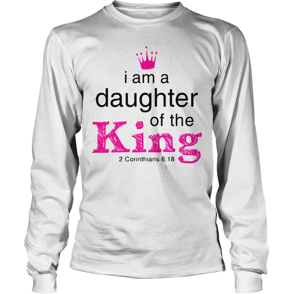 I Am A Daughter Of The King 2 Corinthians 6 18 Longsleeve