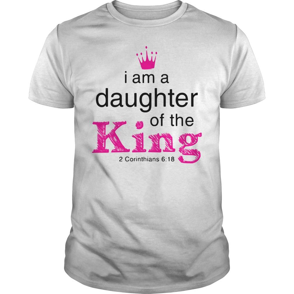 I Am A Daughter Of The King 2 Corinthians 6 18 Shirt