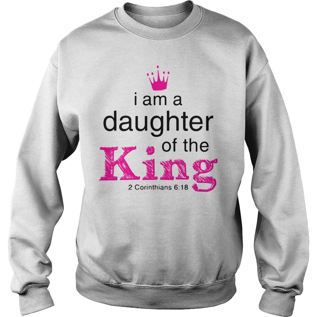 I Am A Daughter Of The King 2 Corinthians 6 18 Sweatshirt