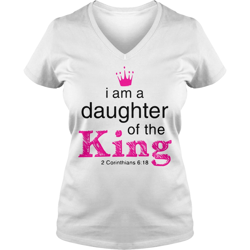 I Am A Daughter Of The King 2 Corinthians 6 18 V Neck