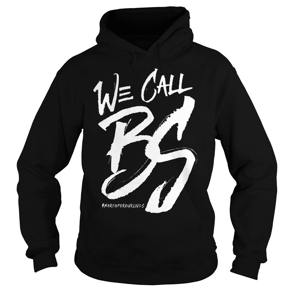 We Call Bs March For Our Lives Hoodie