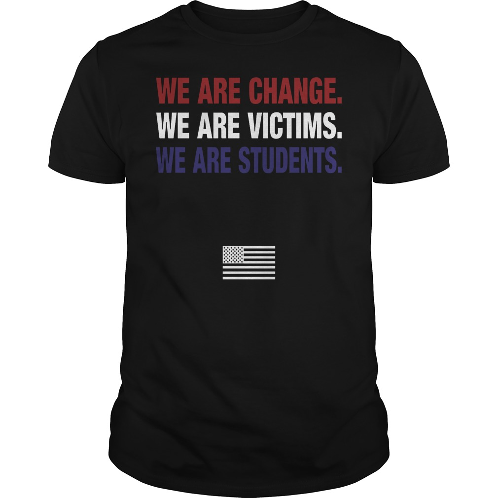 We Are Change Weare Victims We Are Students March For Our Lives Guy Tee